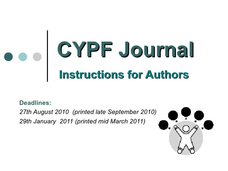 CYPF Journal     Instructions for Authors   Deadlines:  27th August 2010  (printed late September 2010) 29th January  2011...
