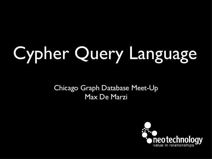 Cypher Query Language    Chicago Graph Database Meet-Up             Max De Marzi