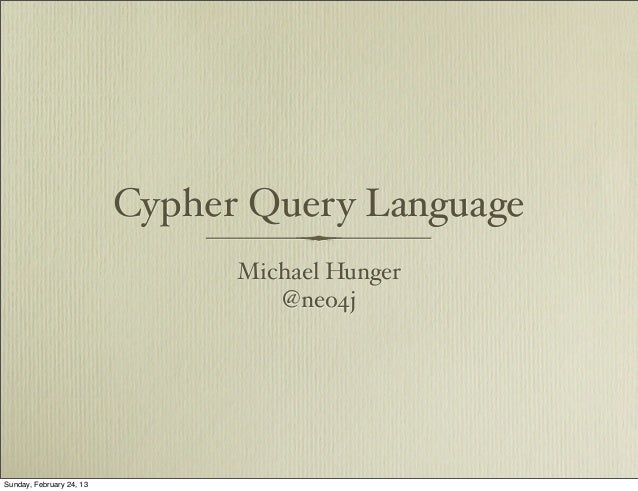 Cypher Query Language                                Michael Hunger                                   @neo4jSunday, Februa...