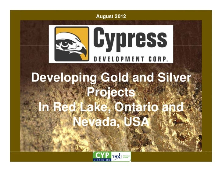 August 2012Developing Gold and Silver         Projects In Red Lake, Ontario and       Nevada, USA