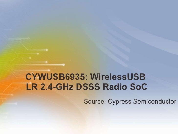 CYWUSB6935: WirelessUSB  LR 2.4-GHz DSSS Radio SoC <ul><li>Source: Cypress Semiconductor </li></ul>