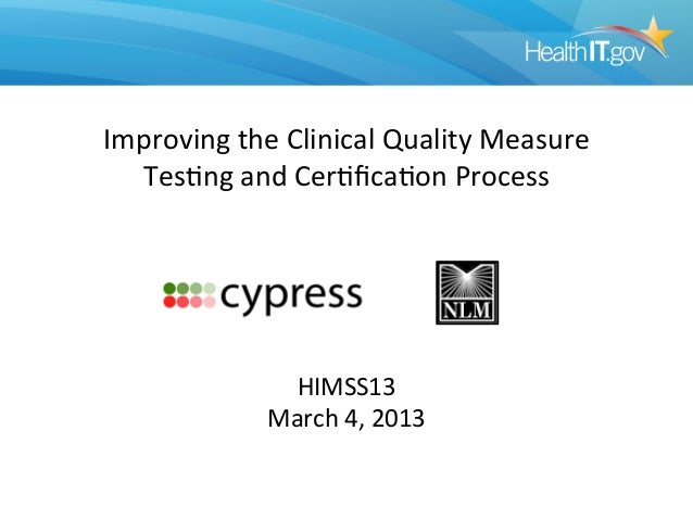 Improving the Clinical Quality Measure   Tes8ng and Cer8fica8on Process                     HIMSS13  ...