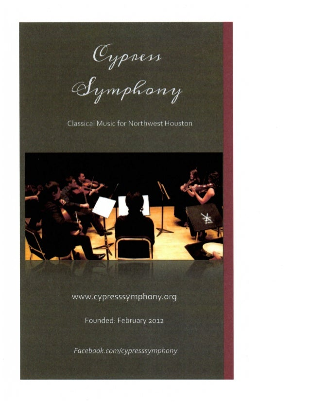 Classical Music for Northwest Houston www.cypresssymphony.org     Founded: February 2012 Facebook. com/cypresssymphony ?