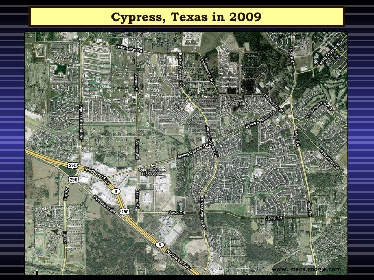 Cypress, Texas in 2009 www. maps.google.com
