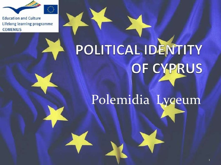 POLITICAL IDENTITY OF CYPRUS<br />Polemidia  Lyceum <br />1<br />