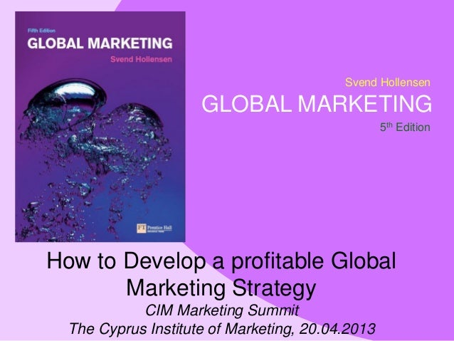 Svend Hollensen GLOBAL MARKETING 5th Edition How to Develop a profitable Global Marketing Strategy CIM Marketing Summit Th...
