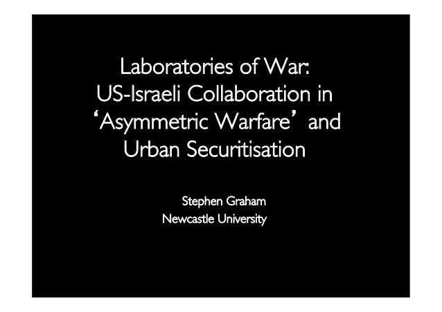 Laboratories of War: US-Israeli Collaboration in 'Asymmetric Warfare' and Urban Securitisation