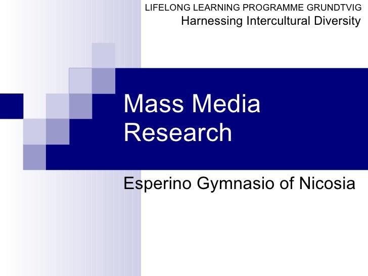 Mass   Media   Research Esperino Gymnasio  of   Nicosia   LIFELONG LEARNING PROGRAMME GRUNDTVIG  Harnessing Intercultural ...