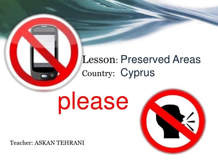 Lesson: Preserved Areas                     Country: Cyprus              pleaseTeacher: ASKAN TEHRANI