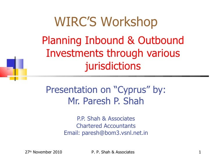 "Planning Inbound & Outbound Investments through various jurisdictions Presentation on ""Cyprus"" by: Mr. Paresh P. Shah ..."
