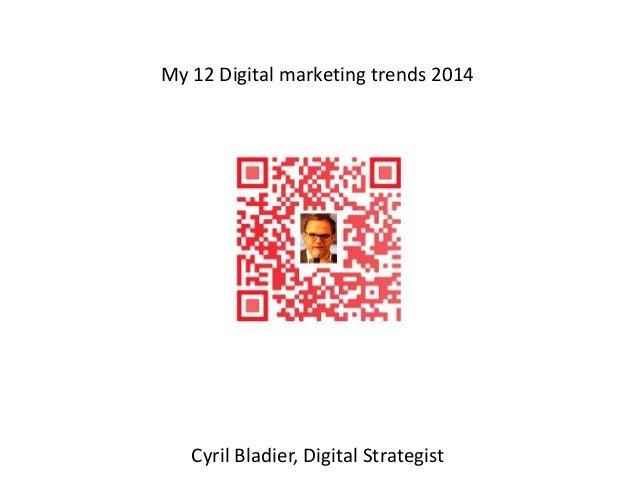 My 12 Digital marketing trends 2014  Cyril Bladier, Digital Strategist