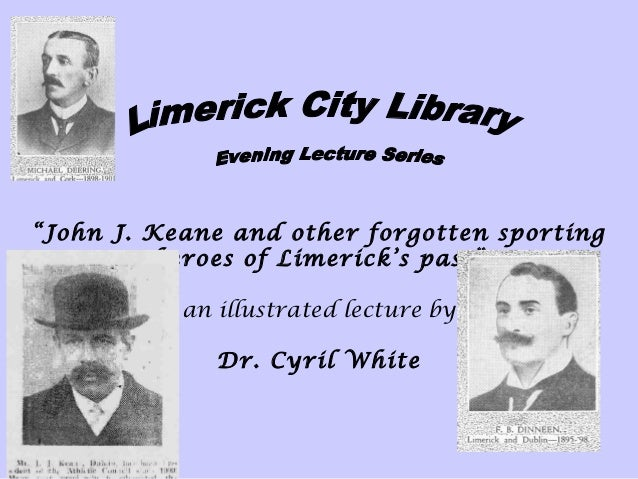 """""""John J. Keane and other forgotten sporting heroes of Limerick's past""""  an illustrated lecture by  Dr. Cyril..."""