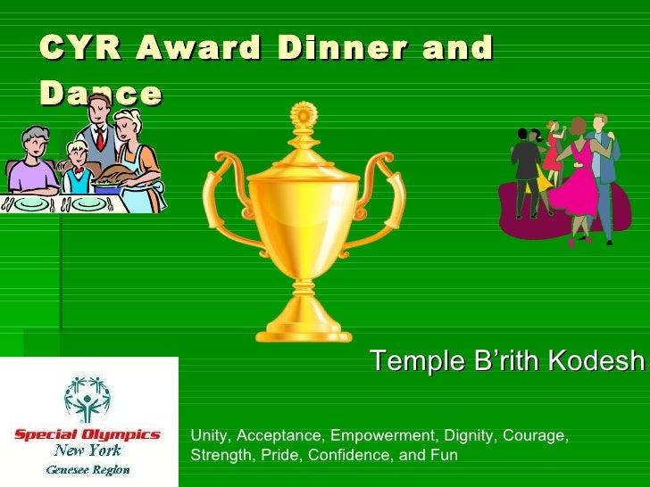CYR Award Dinner and Dance <ul><li>Temple B'rith Kodesh </li></ul>Unity, Acceptance, Empowerment, Dignity, Courage, Streng...