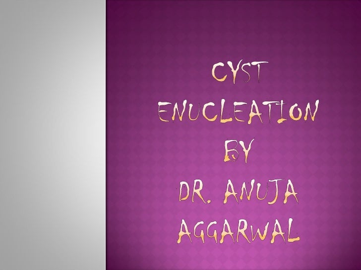 Cyst enucleation by Dr. Anuja Aggarwal