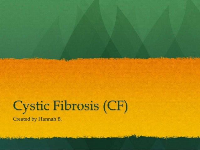 Cystic Fibrosis (CF)Created by Hannah B.