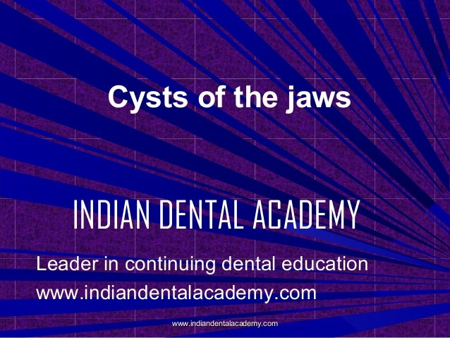 Cysts of the jaws  INDIAN DENTAL ACADEMY Leader in continuing dental education www.indiandentalacademy.com www.indiandenta...