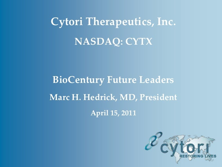 Cytori Therapeutics, Inc. <br />NASDAQ: CYTX<br />BioCentury Future Leaders<br />Marc H. Hedrick, MD, President<br />April...