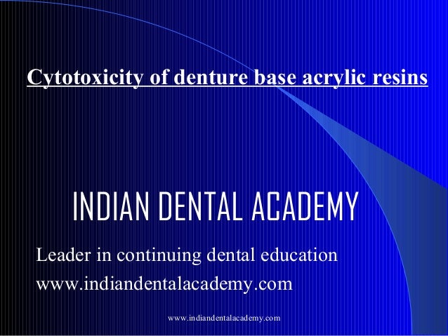 Cytotoxicity of denture base acrylic resins  INDIAN DENTAL ACADEMY Leader in continuing dental education www.indiandentala...