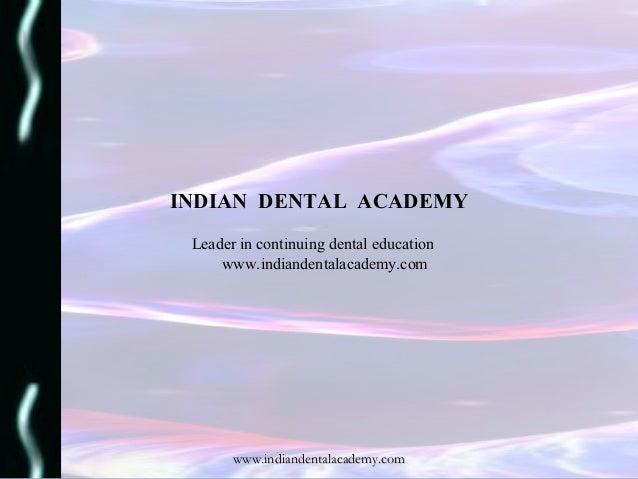 www.indiandentalacademy.comwww.indiandentalacademy.com INDIAN DENTAL ACADEMY Leader in continuing dental education www.ind...