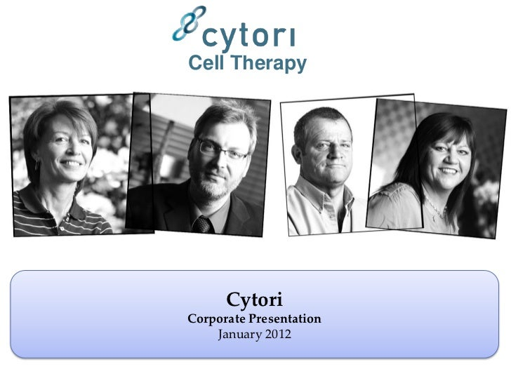 Cell Therapy      CytoriCorporate Presentation    January 2012