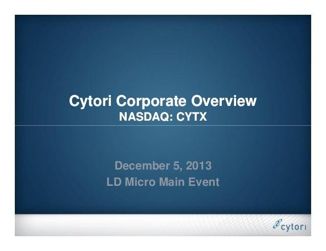 Cytori Corporate Overview NASDAQ: CYTX  December 5, 2013 LD Micro Main Event