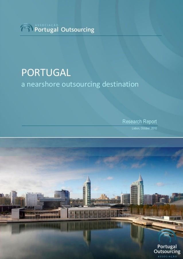 1 Associação Portugal Outsourcing Research Report Lisbon, October, 2010 PORTUGAL a nearshore outsourcing destination