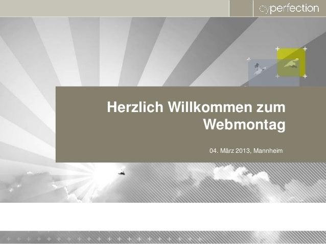 Herzlich Willkommen zum              Webmontag             04. März 2013, Mannheim