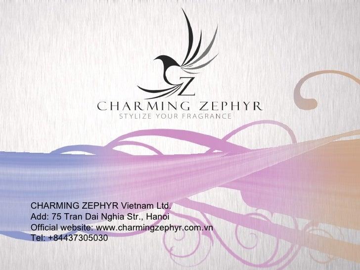 CHARMING ZEPHYR Vietnam Ltd. Add: 75 Tran Dai Nghia Str., Hanoi Official website: www.charmingzephyr.com.vn Tel: +84437305...
