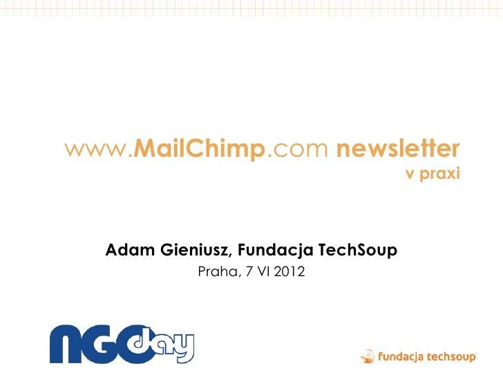 www.MailChimp.com newsletter                                     v praxi  Adam Gieniusz, Fundacja TechSoup            Prah...