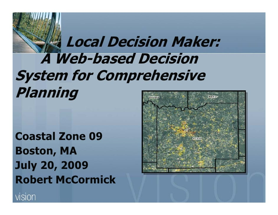 Local Decision Maker:    A Web-based Decision System for Comprehensive Planning  Coastal Zone 09 Boston, MA July 20, 2009 ...
