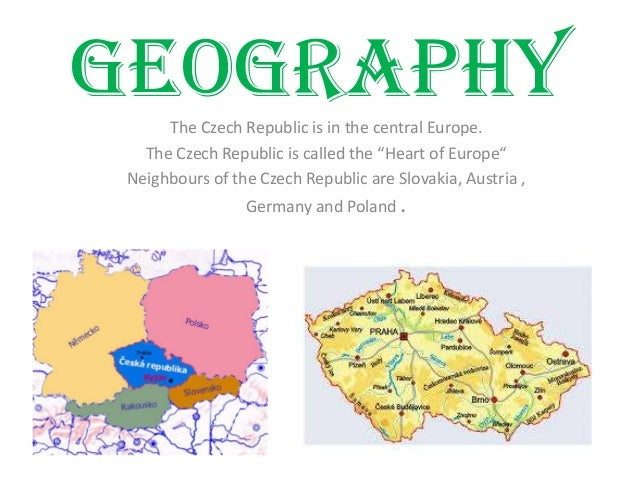 "GeographyThe Czech Republic is in the central Europe.The Czech Republic is called the ""Heart of Europe""Neighbours of the C..."