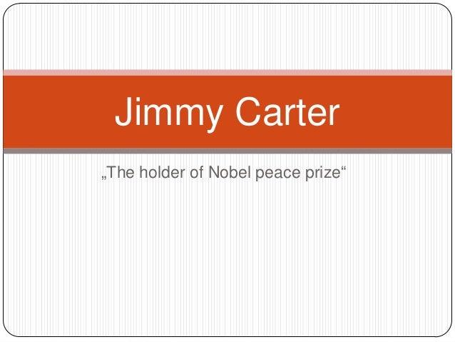 """The holder of Nobel peace prize""Jimmy Carter"