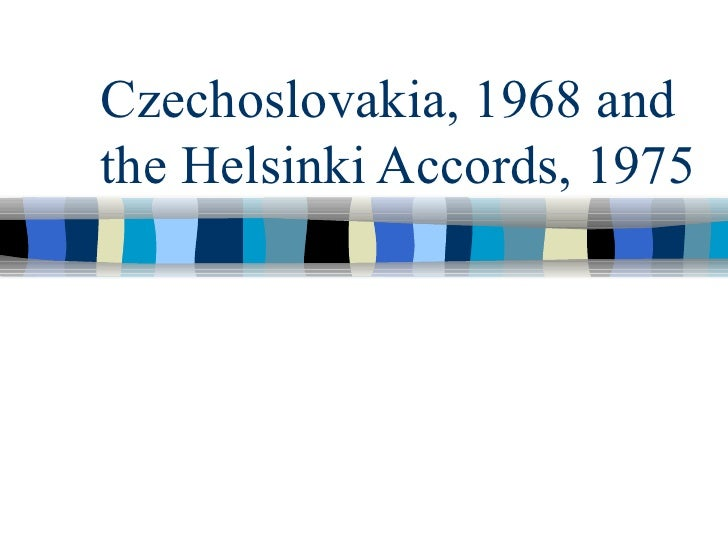Czechoslovakia, 1968 and the Helsinki Accords, 1975