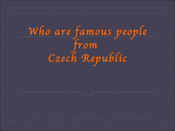 Who are famous people from  Czech Republic