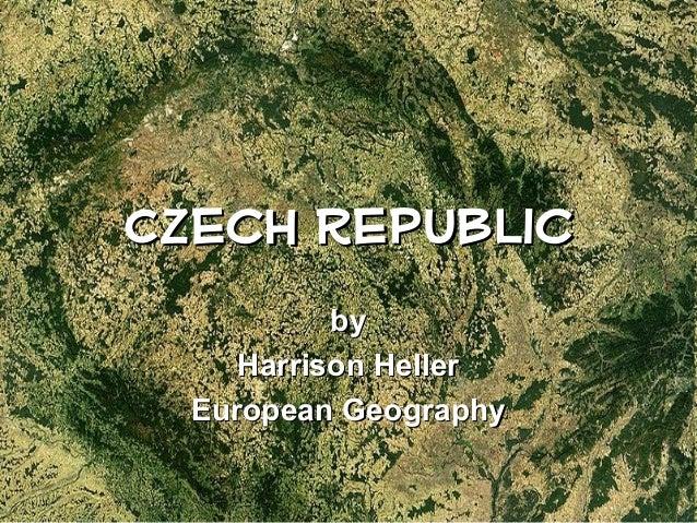 Czech RepublicCzech Republic byby Harrison HellerHarrison Heller European GeographyEuropean Geography