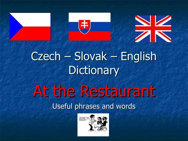 Czech – Slovak – English Dictionary At the Restaurant Useful phrases and words