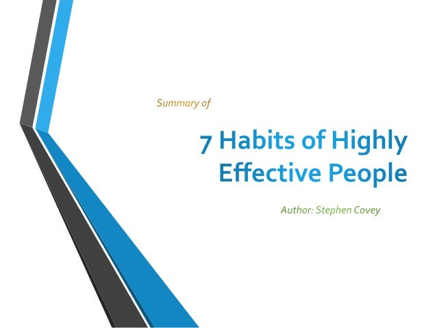 summary of 7 habits of highly effective people essay The 7 habits of highly effective teens is a book authored by sean covey it was in the year 2001 the indonesian version of the book first published in indonesia sean covey's father, stephen covey, is well-known for authoring his international bestseller book the 7 habits of highly effective people, the 8th habit: from effectiveness to .