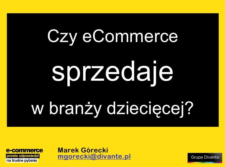 Marek Górecki [email_address] Czy eCommerce sprzedaje w branży dziecięcej?
