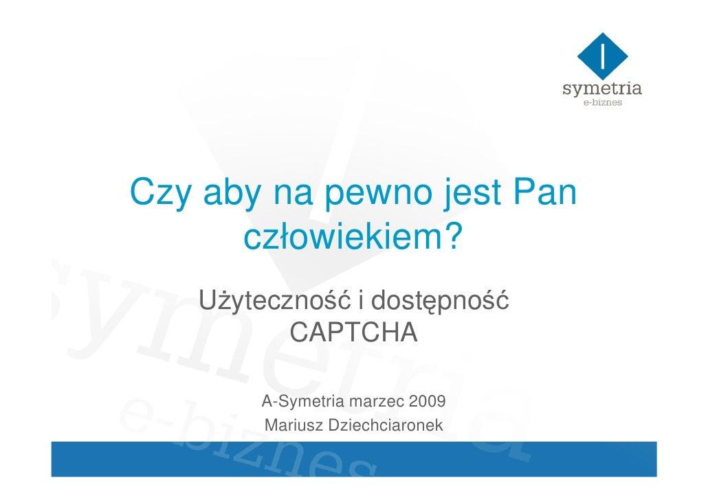 Czy aby na pewno jest Pan       człowiekiem?    UŜyteczność i dostępność           CAPTCHA         A-Symetria marzec 2009 ...