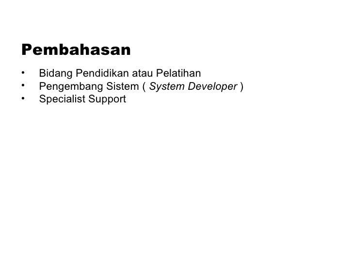 Pembahasan <ul><li>Bidang Pendidikan atau Pelatihan </li></ul><ul><li>Pengembang Sistem (  System Developer  )  </li></ul>...