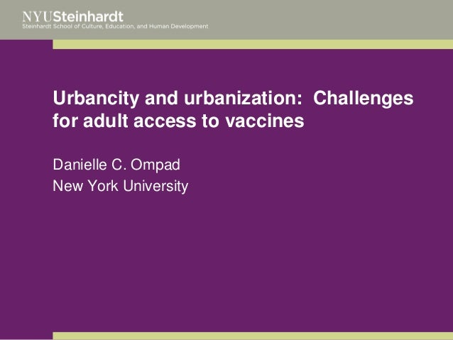 Urbancity and urbanization: Challenges for adult access to vaccines Danielle C. Ompad New York University