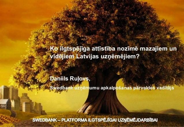 Ko ilgtspējīga attīstība nozīmē mazajiem un vidējiem Latvijas uzņēmējiem?  Daniils Ruļovs, Swedbank uzņēmumu apkalpošanas ...
