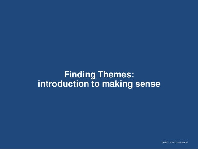 Finding Themes: introduction to making sense  PAMF + IDEO Confidential