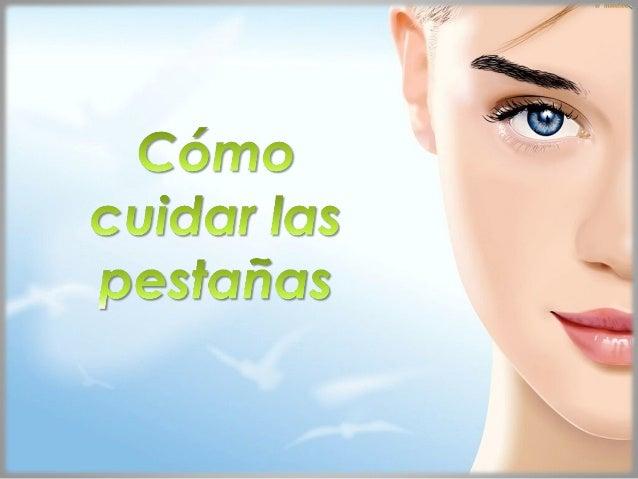 • Es importante mantener nuestras pestañas suaves y bellas. No sólo porque aportan sensualidad y belleza a nuestro rostro,...