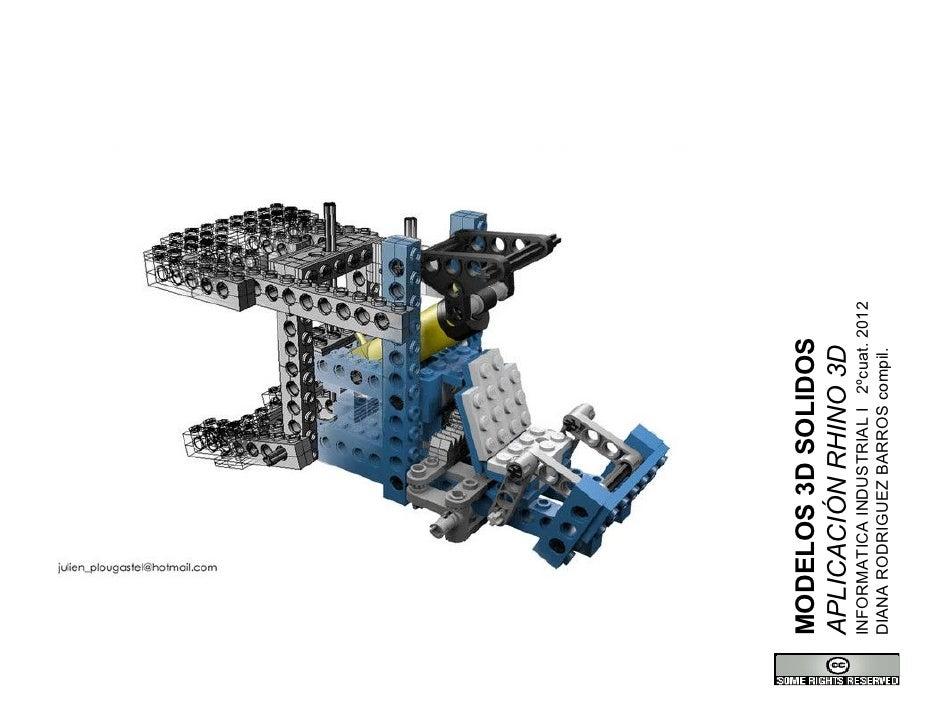MODELOS 3D SOLIDOSAPLICACIÓN RHINO 3DINFORMATICA INDUSTRIAL I 2ºcuat. 2012DIANA RODRIGUEZ BARROS compil.
