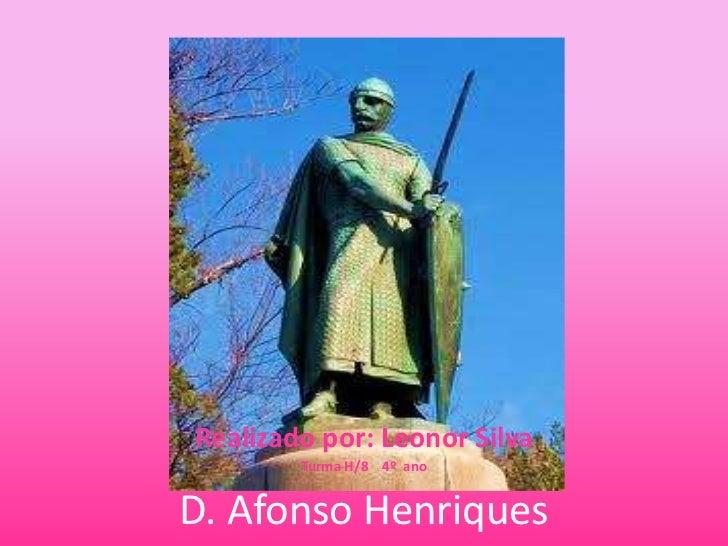 Realizado por: Leonor Silva        Turma H/8 4º anoD. Afonso Henriques