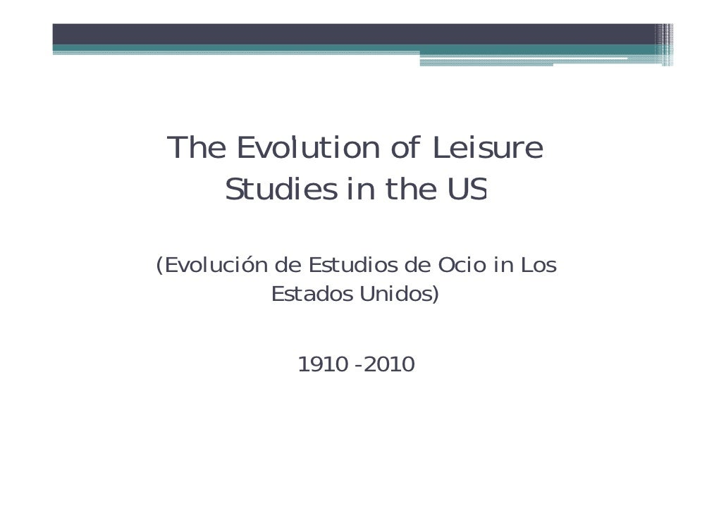 The Evolution f Leisure Th E l ti of L i    Studies in the US(Evolución d E di de Ocio in Los(E l ió de Estudios d O i i L...