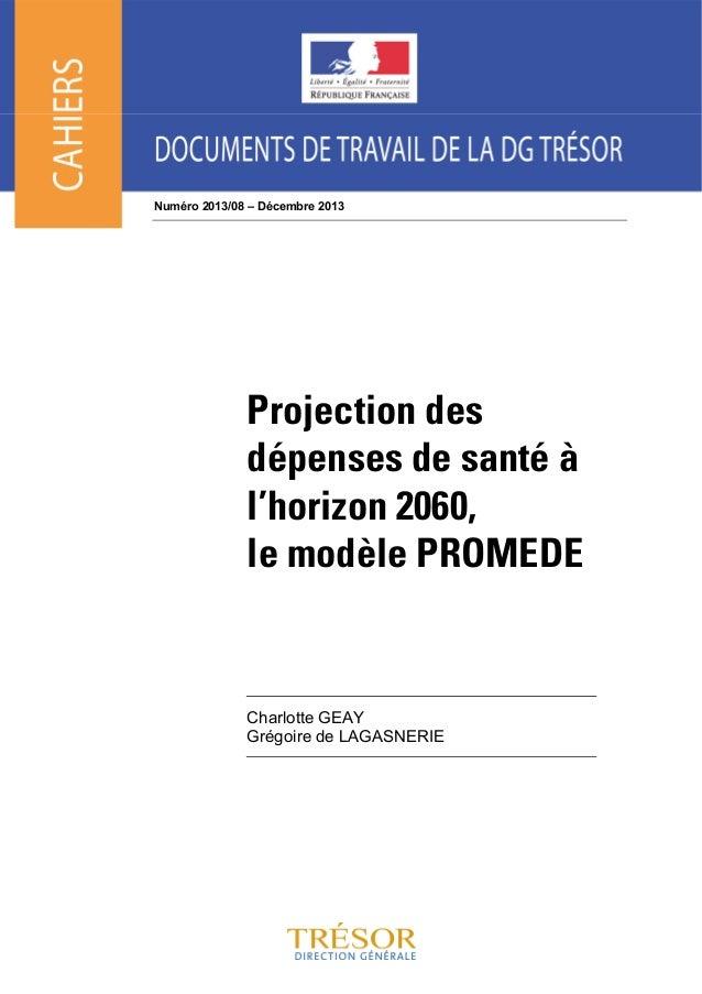 Numéro 2013/08 – Décembre 2013  Projection des dépenses de santé à l'horizon 2060, le modèle PROMEDE  Charlotte GEAY Grégo...
