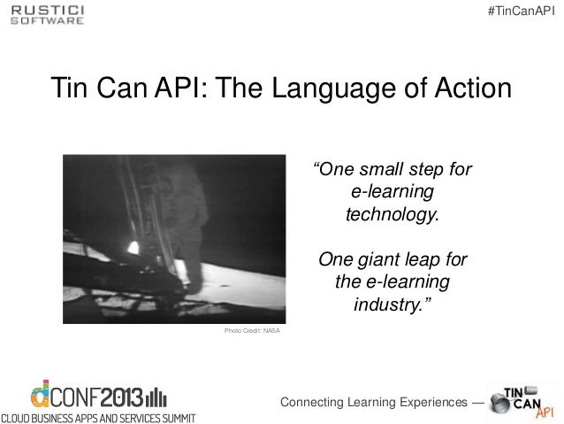 "Connecting Learning Experiences — #TinCanAPI Tin Can API: The Language of Action ""One small step for e-learning technology..."
