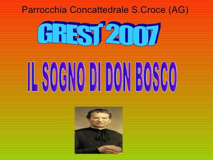 Parrocchia Concattedrale S.Croce (AG) GREST 2007 IL SOGNO DI DON BOSCO